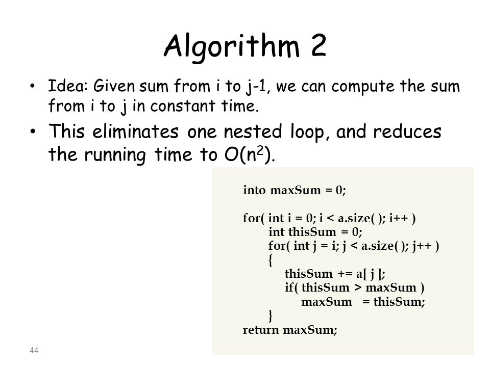 Algorithm 2 Idea: Given sum from i to j-1, we can compute the sum from i to j in constant time.
