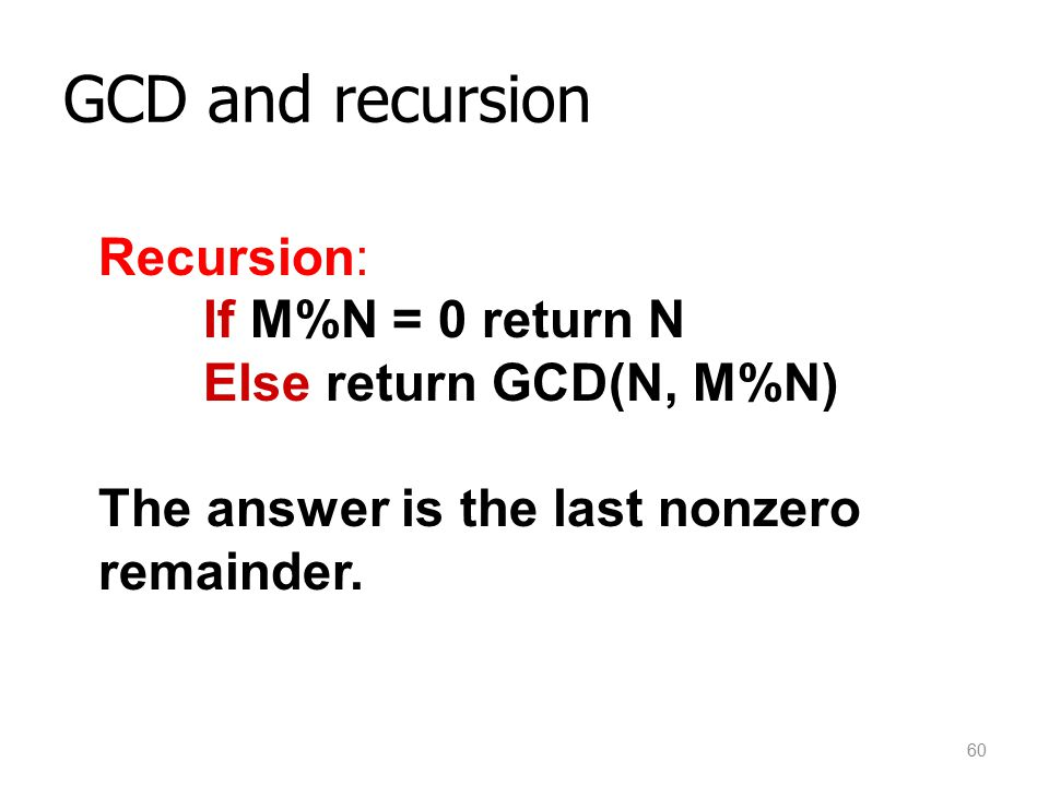 GCD and recursion Recursion: If M%N = 0 return N