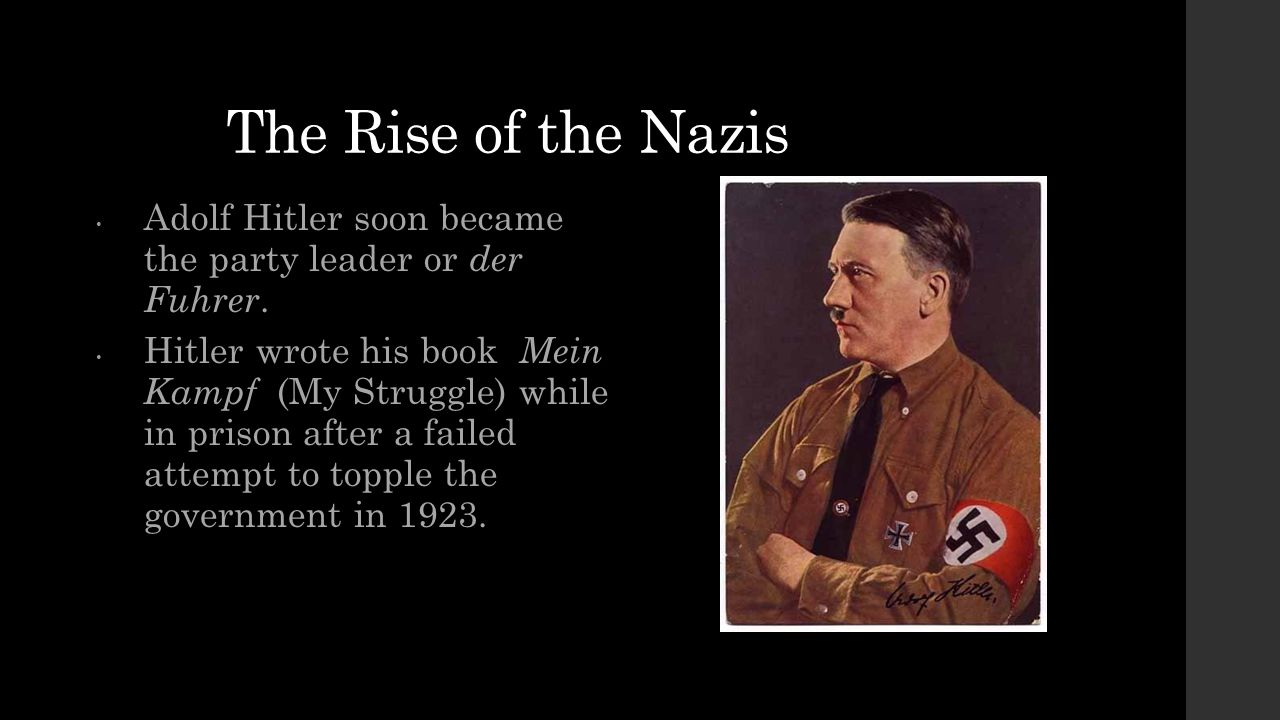 The Rise of the Nazis Adolf Hitler soon became the party leader or der Fuhrer.