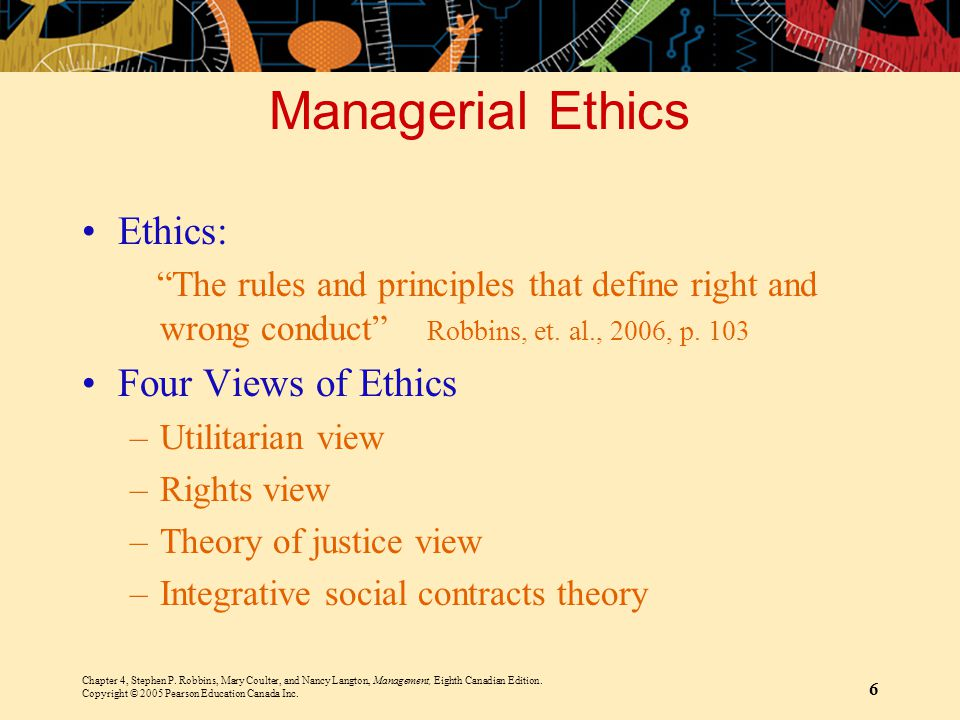 Managerial Ethics Ethics: Four Views of Ethics