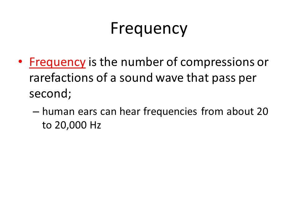 Frequency Frequency is the number of compressions or rarefactions of a sound wave that pass per second;