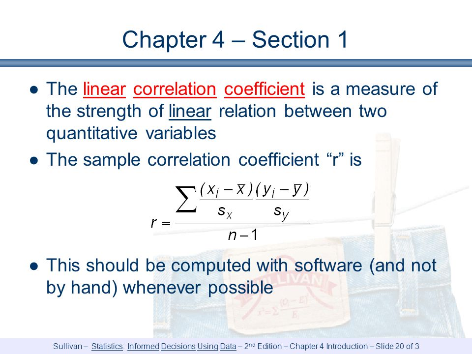 Chapter 4 – Section 1 The linear correlation coefficient is a measure of the strength of linear relation between two quantitative variables.