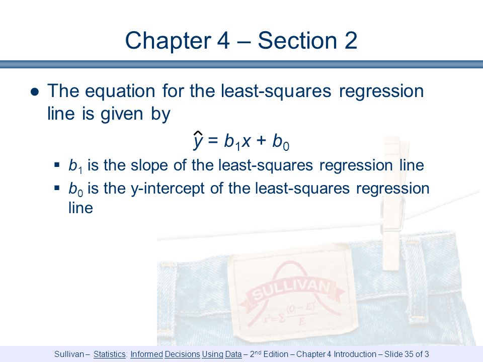 Chapter 4 – Section 2 The equation for the least-squares regression line is given by. y = b1x + b0.