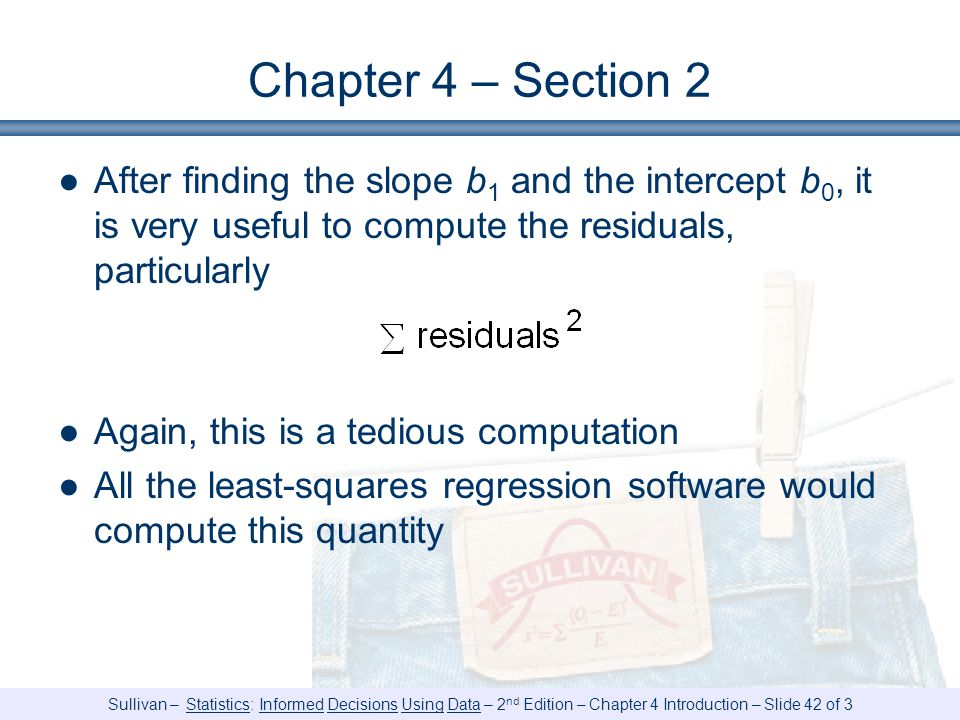 Chapter 4 – Section 2 After finding the slope b1 and the intercept b0, it is very useful to compute the residuals, particularly.
