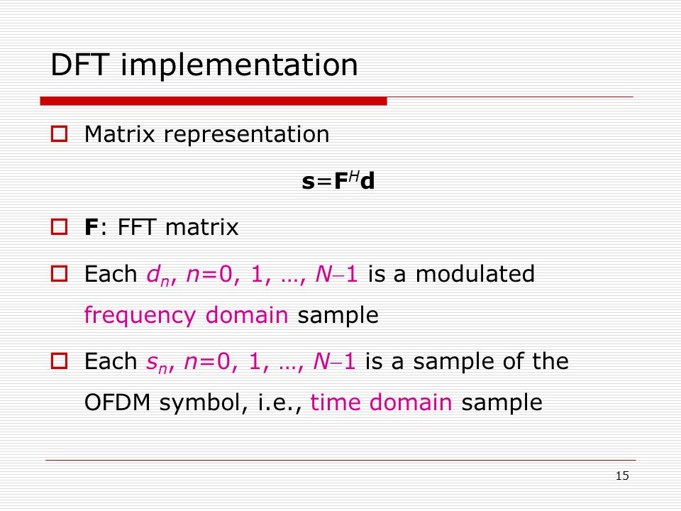 DFT implementation Matrix representation s=FHd F: FFT matrix