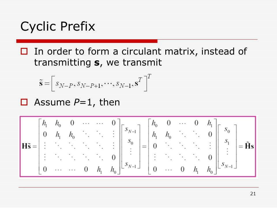 Cyclic Prefix In order to form a circulant matrix, instead of transmitting s, we transmit.