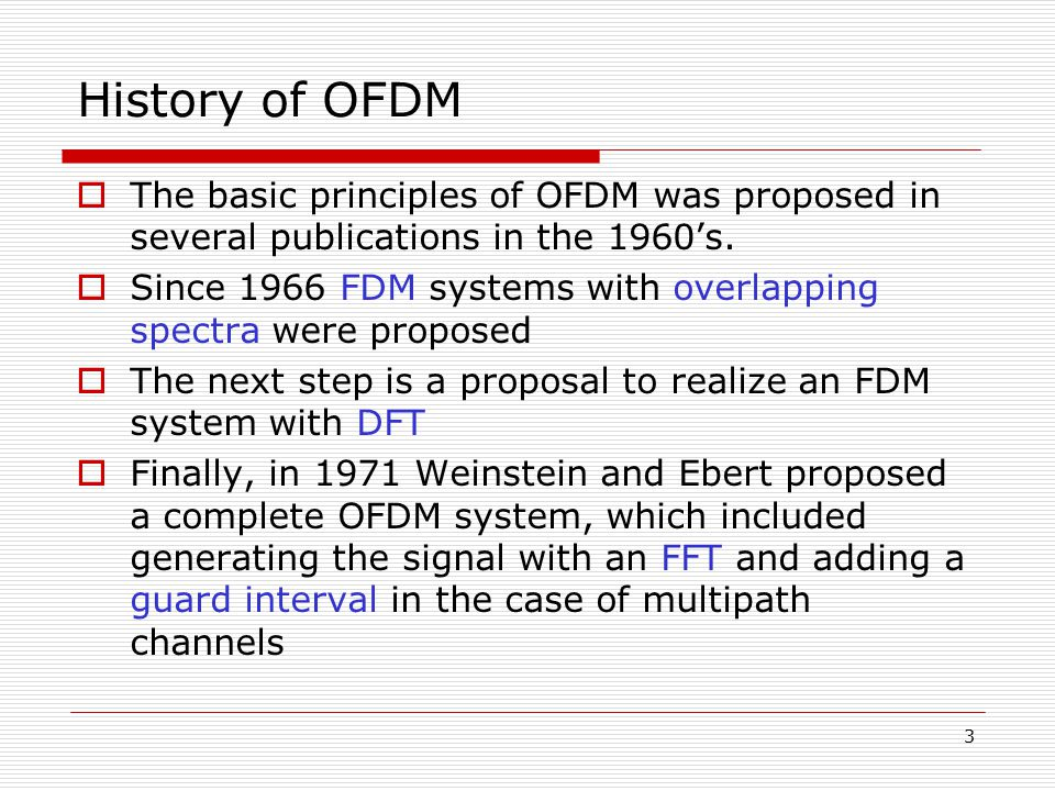 History of OFDM The basic principles of OFDM was proposed in several publications in the 1960's.