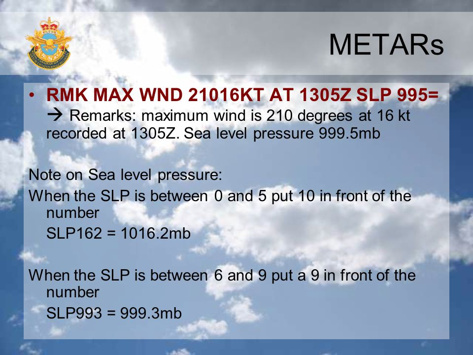METARs RMK MAX WND 21016KT AT 1305Z SLP 995=  Remarks: maximum wind is 210 degrees at 16 kt recorded at 1305Z. Sea level pressure 999.5mb.