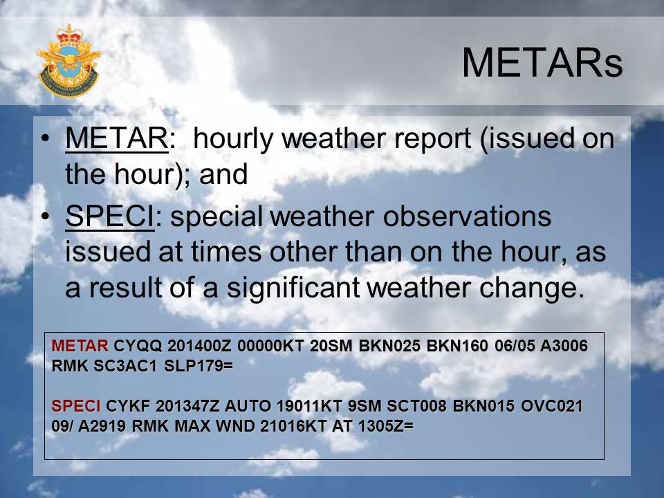 METARs METAR: hourly weather report (issued on the hour); and