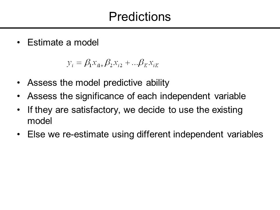 Predictions Estimate a model Assess the model predictive ability