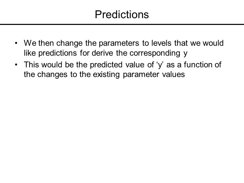 Predictions We then change the parameters to levels that we would like predictions for derive the corresponding y.