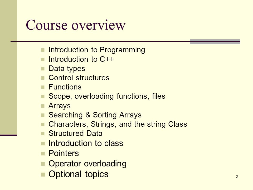 Course overview Optional topics Introduction to class Pointers