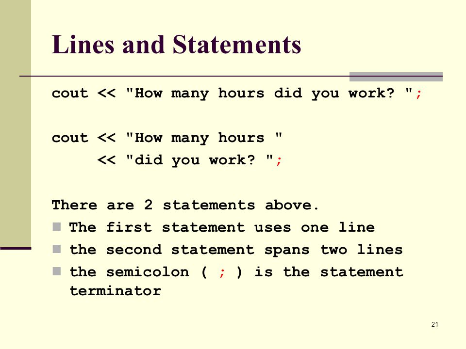Lines and Statements cout << How many hours did you work ;