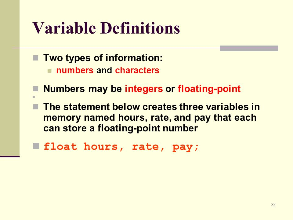 Variable Definitions float hours, rate, pay; Two types of information: