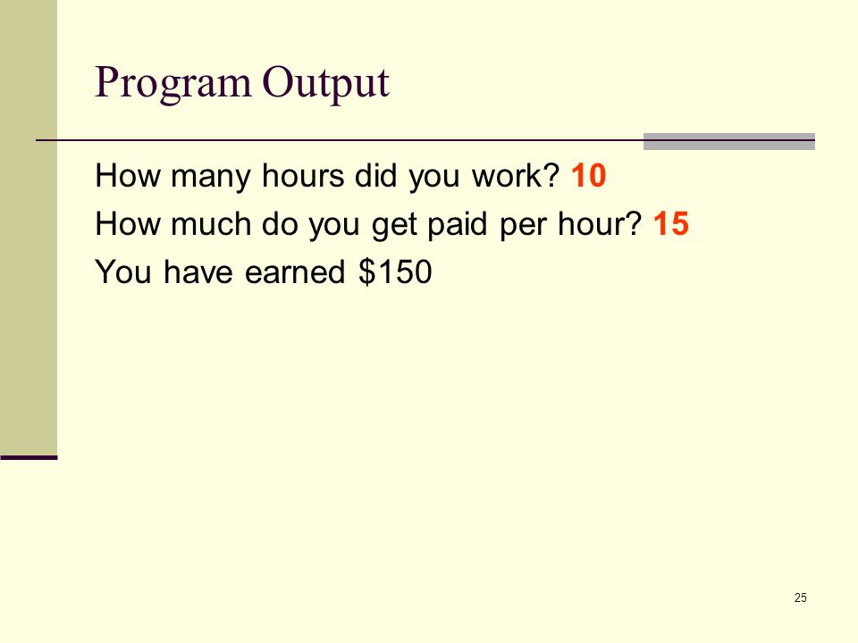 Program Output How many hours did you work 10