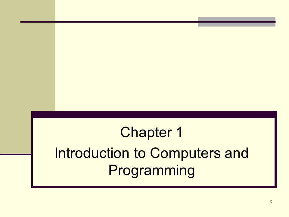 Chapter 1 Introduction to Computers and Programming