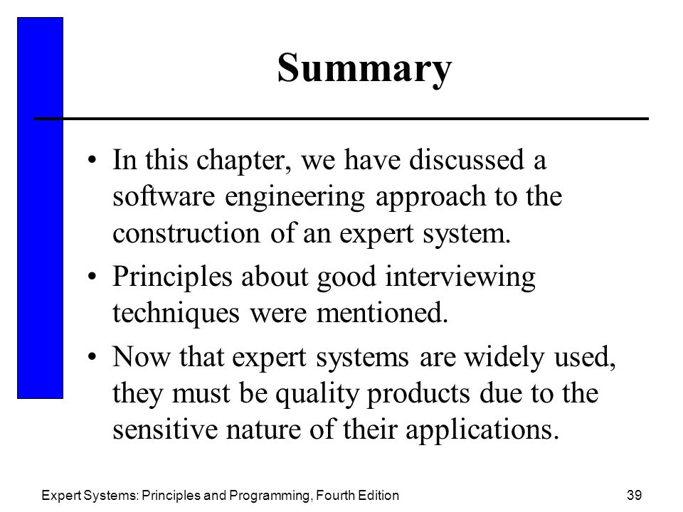 Summary In this chapter, we have discussed a software engineering approach to the construction of an expert system.