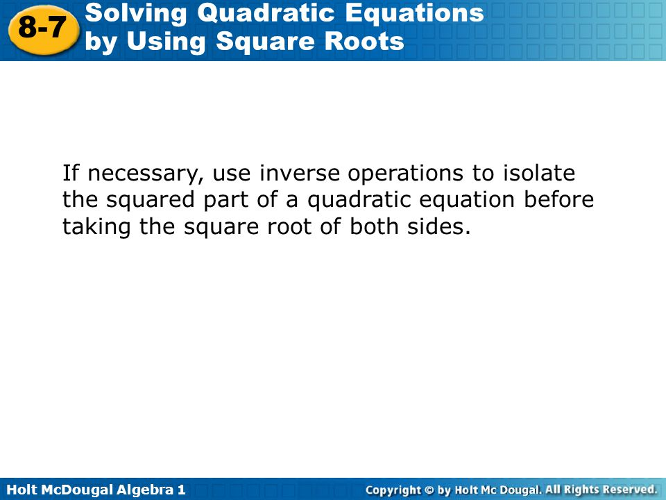 If necessary, use inverse operations to isolate the squared part of a quadratic equation before taking the square root of both sides.