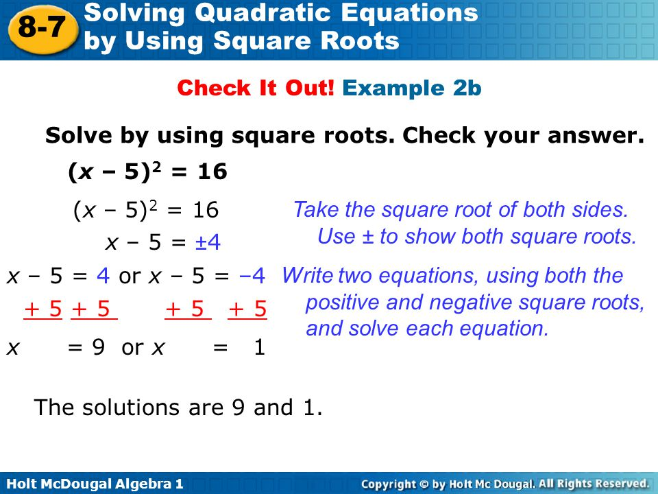 Check It Out! Example 2b Solve by using square roots. Check your answer. (x – 5)2 = 16. (x – 5)2 = 16.