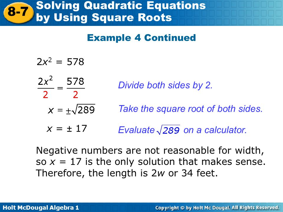 Example 4 Continued 2x2 = 578. Divide both sides by 2. Take the square root of both sides. x = ± 17.