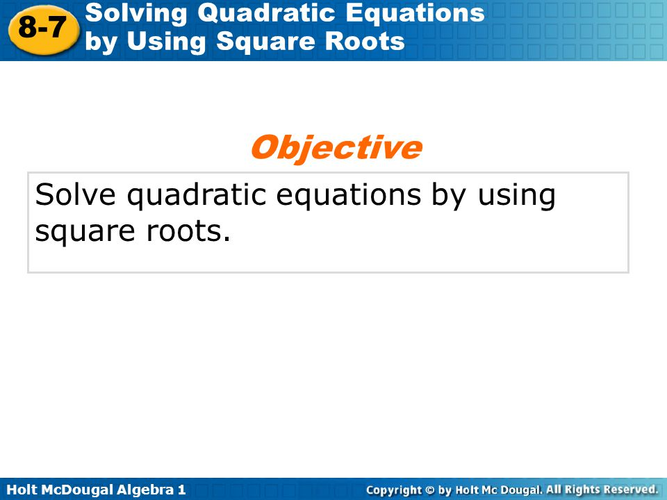 Objective Solve quadratic equations by using square roots.