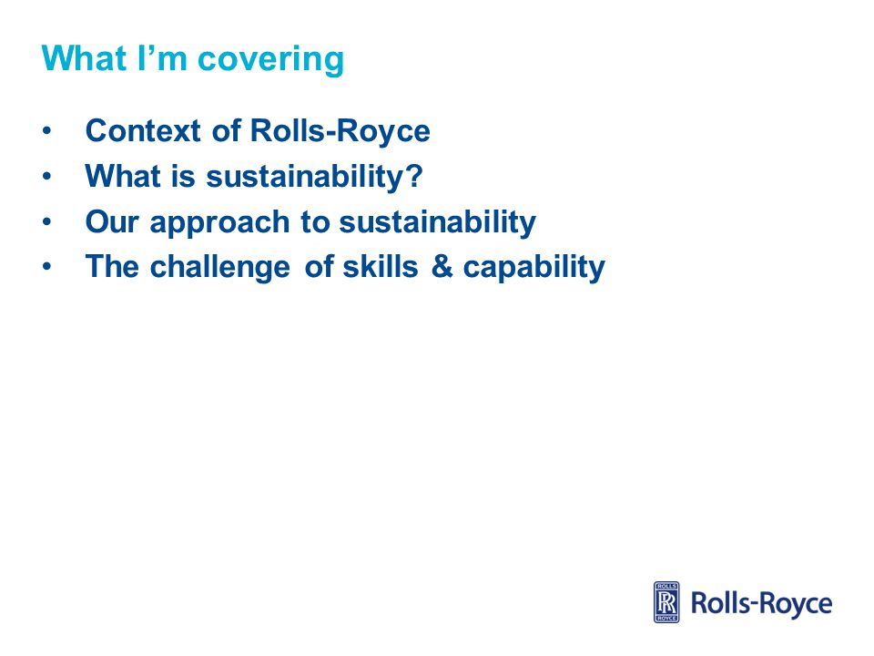 What I'm covering Context of Rolls-Royce What is sustainability