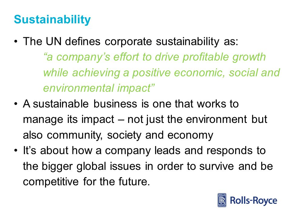 Sustainability The UN defines corporate sustainability as: