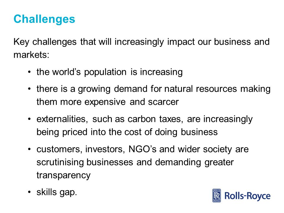 Challenges Key challenges that will increasingly impact our business and markets: the world's population is increasing.