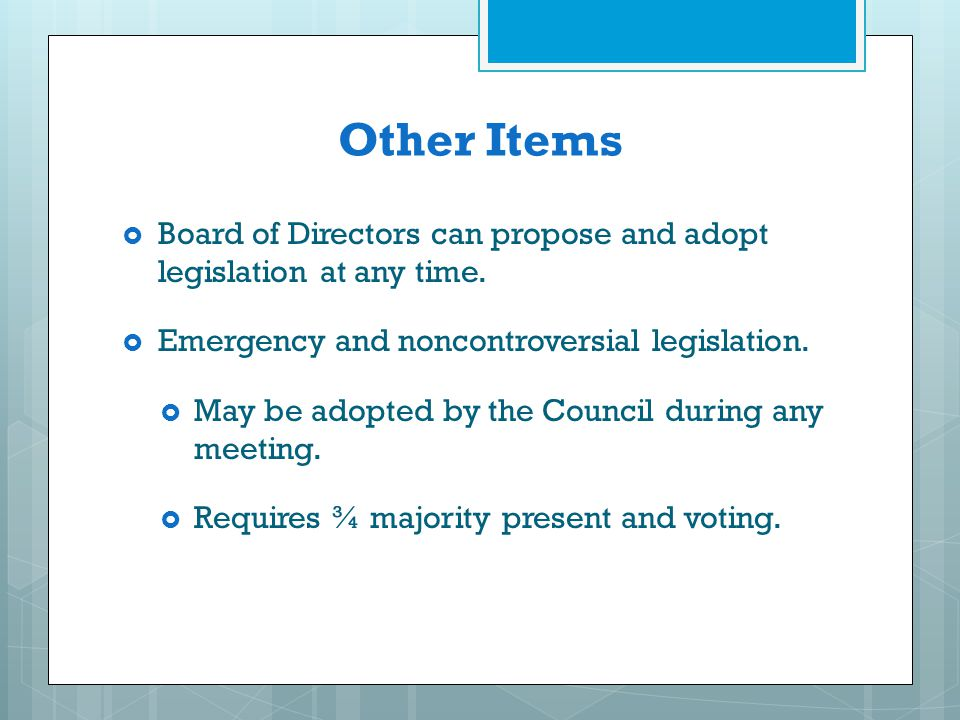 Other Items Board of Directors can propose and adopt legislation at any time. Emergency and noncontroversial legislation.