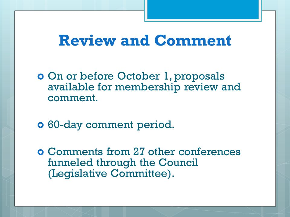 Review and Comment On or before October 1, proposals available for membership review and comment. 60-day comment period.