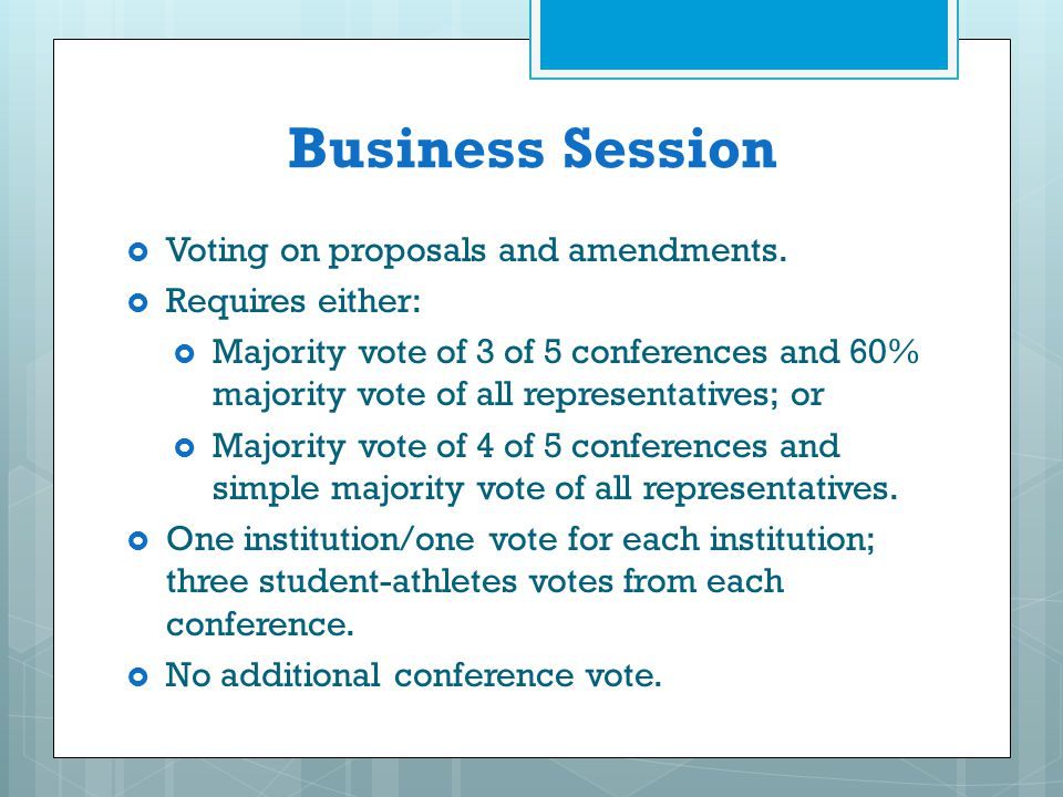 Business Session Voting on proposals and amendments. Requires either: