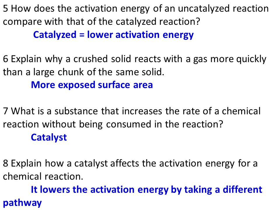 5 How does the activation energy of an uncatalyzed reaction compare with that of the catalyzed reaction