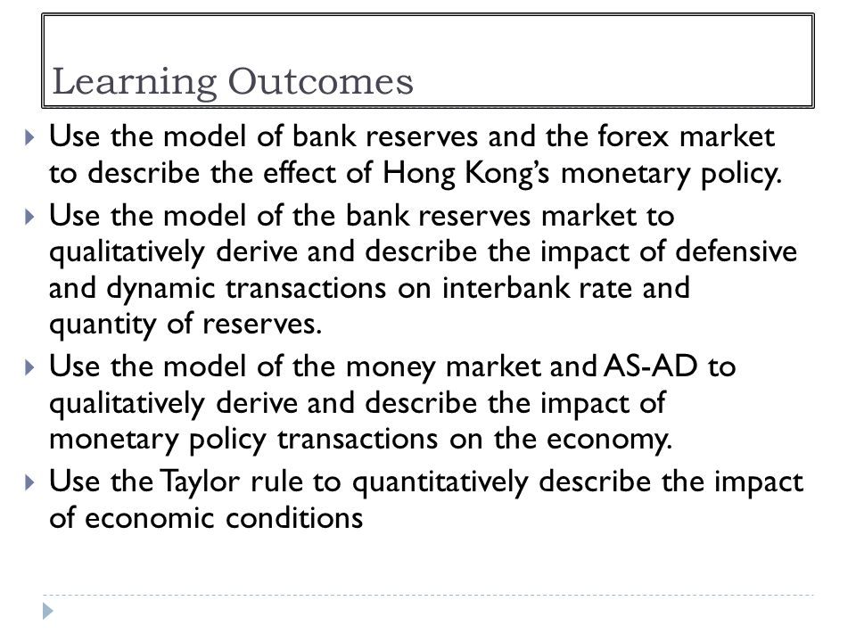 Learning Outcomes Use the model of bank reserves and the forex market to describe the effect of Hong Kong's monetary policy.