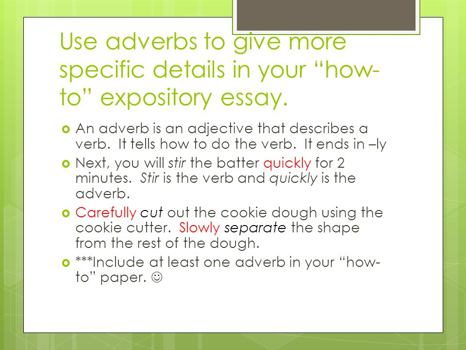 Use adverbs to give more specific details in your how-to expository essay.