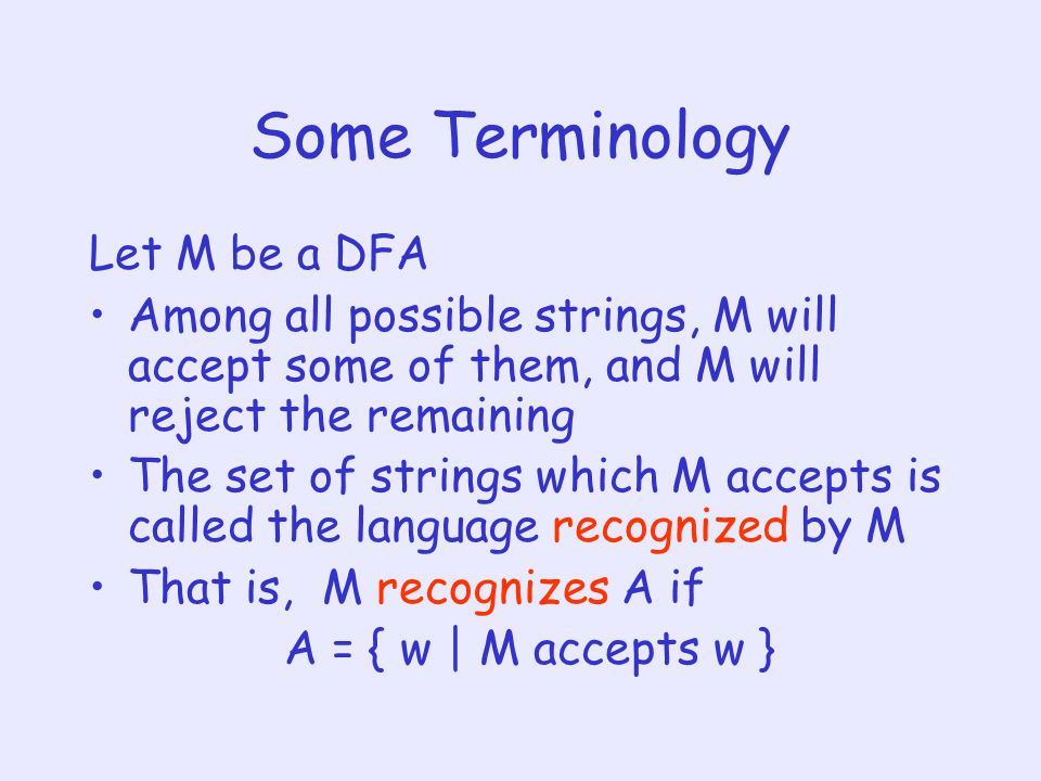 Some Terminology Let M be a DFA