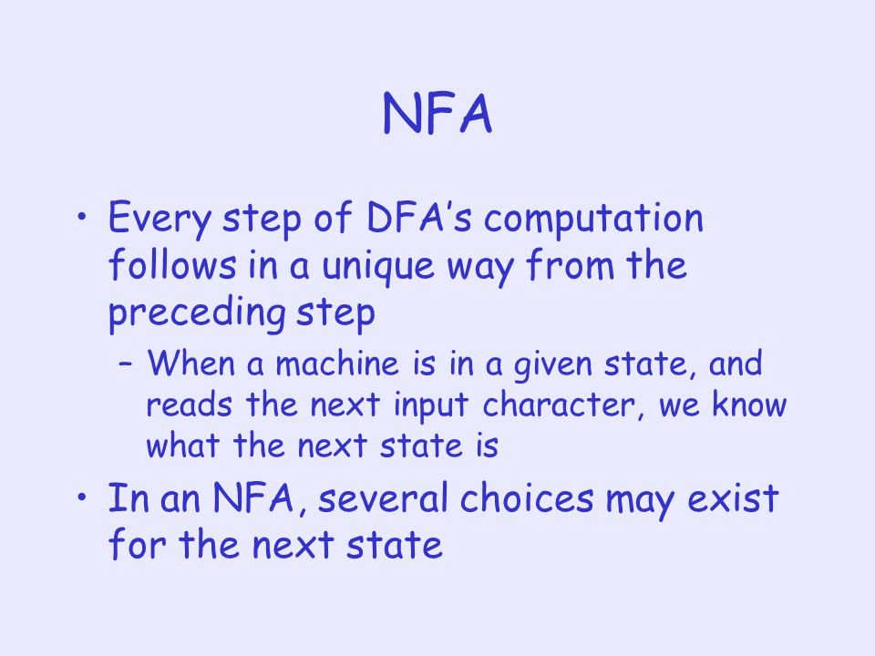 NFA Every step of DFA's computation follows in a unique way from the preceding step.