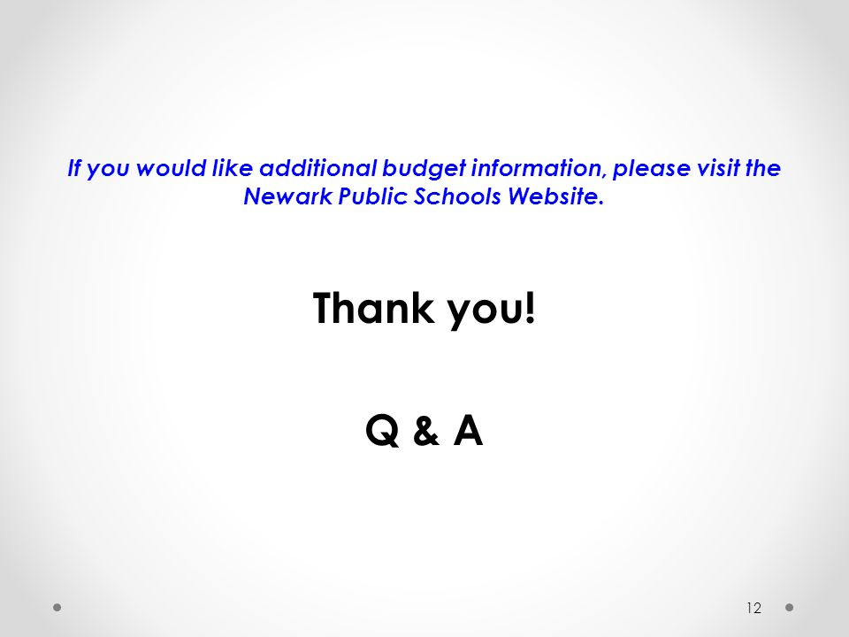 If you would like additional budget information, please visit the Newark Public Schools Website.