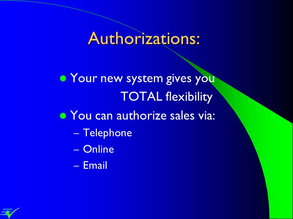 Authorizations: Your new system gives you TOTAL flexibility