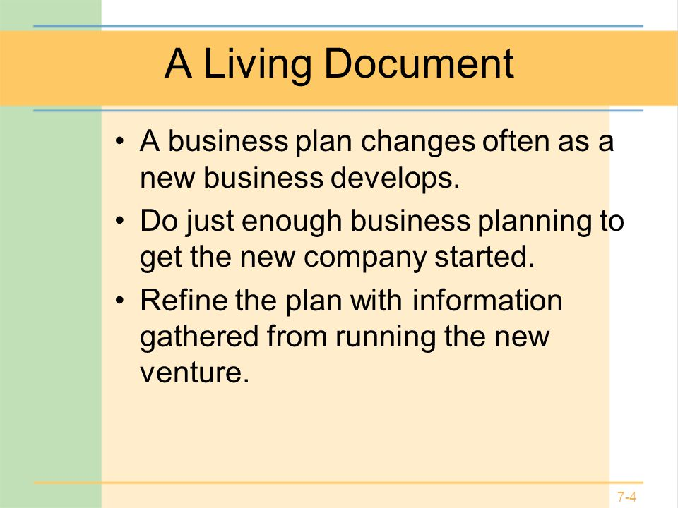 A Living Document A business plan changes often as a new business develops. Do just enough business planning to get the new company started.