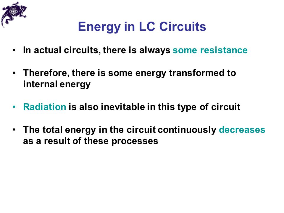 Energy in LC Circuits In actual circuits, there is always some resistance. Therefore, there is some energy transformed to internal energy.
