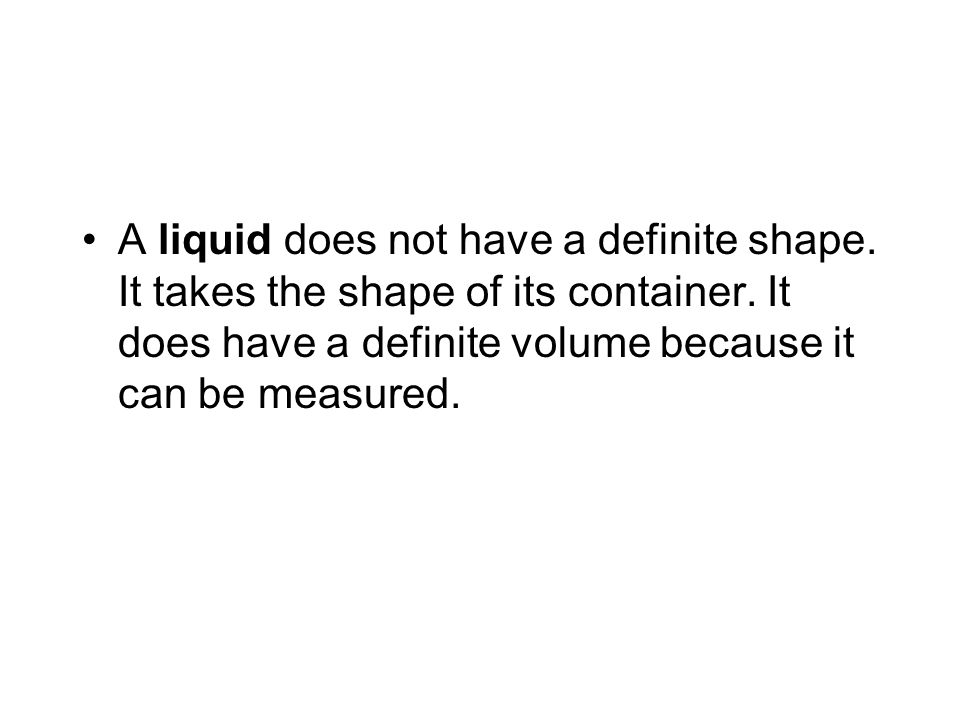 A liquid does not have a definite shape