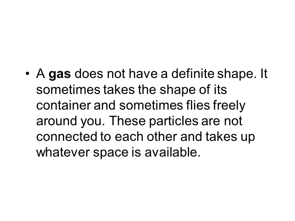 A gas does not have a definite shape