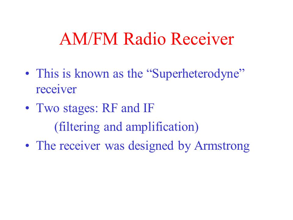 AM/FM Radio Receiver This is known as the Superheterodyne receiver
