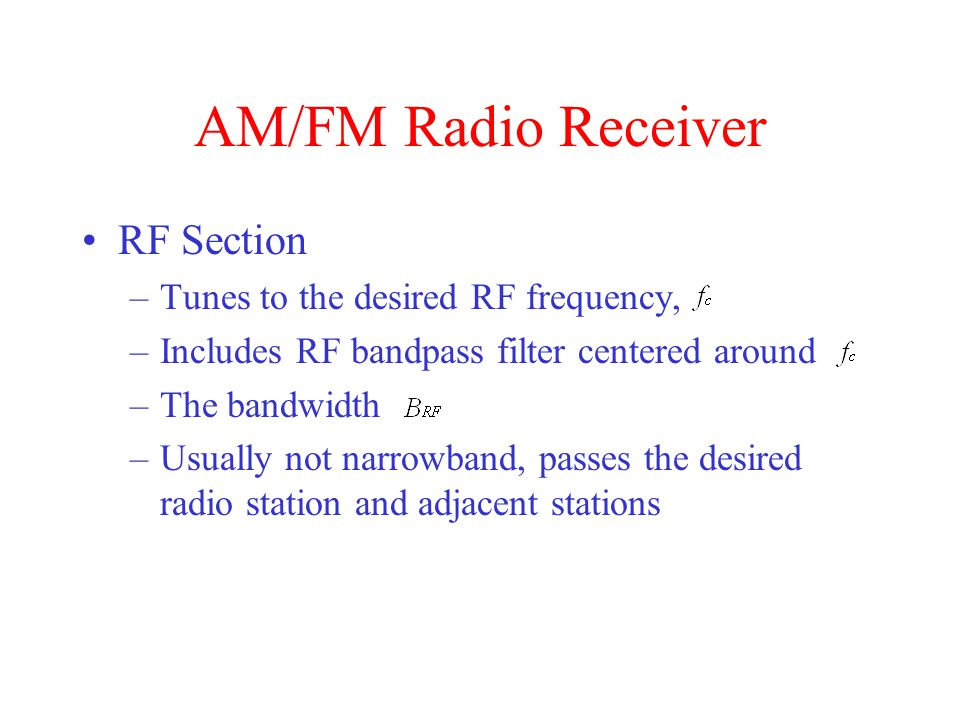 AM/FM Radio Receiver RF Section Tunes to the desired RF frequency,