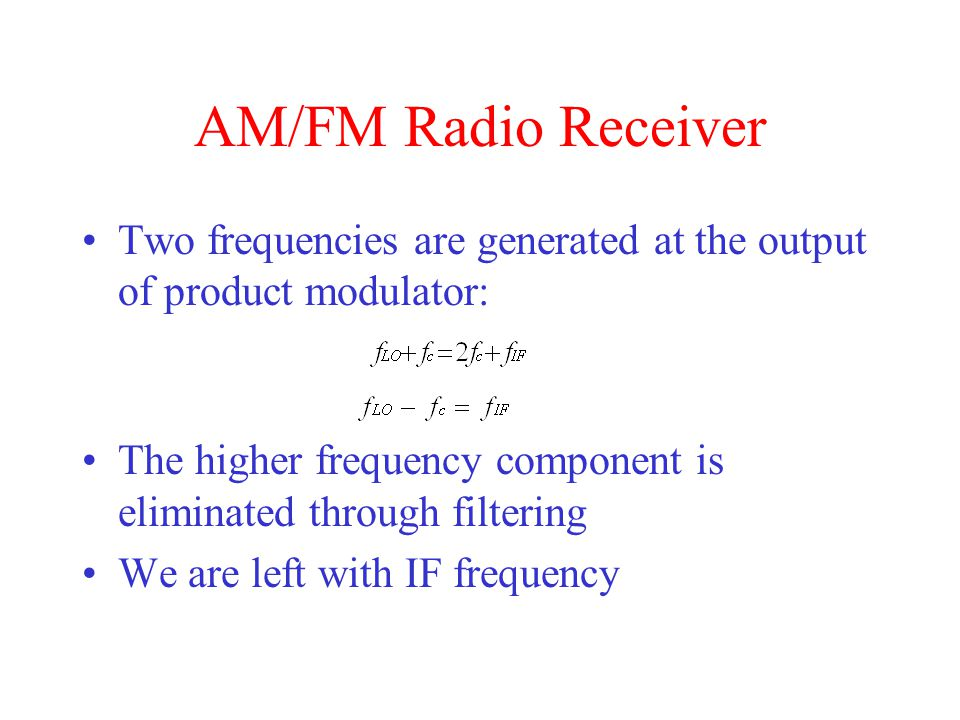 AM/FM Radio Receiver Two frequencies are generated at the output of product modulator: