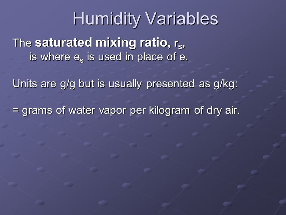 Humidity Variables The saturated mixing ratio, rs,