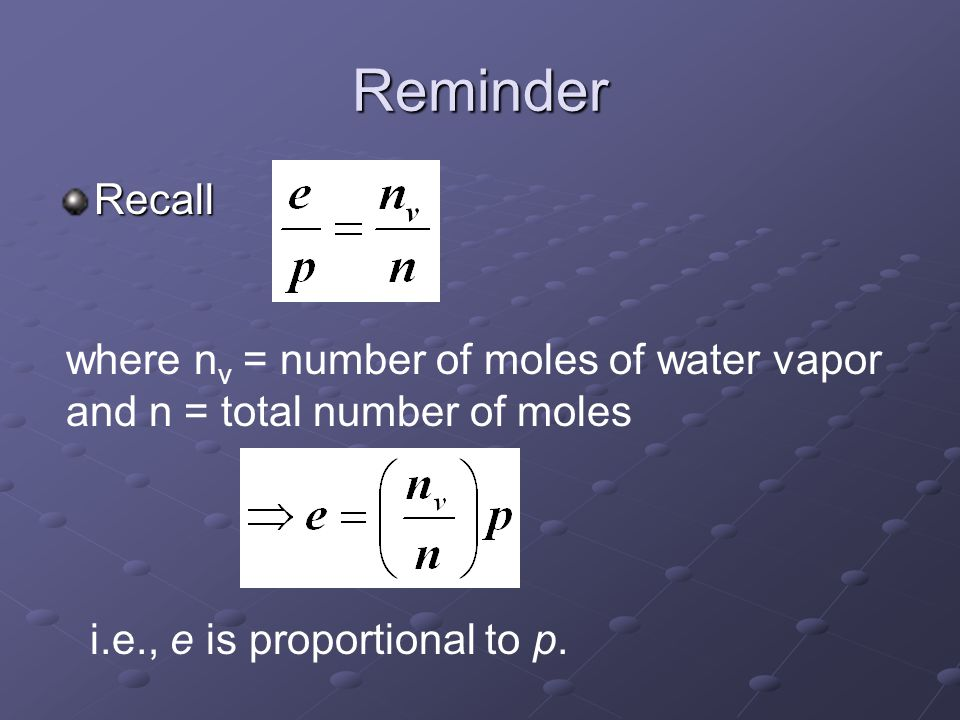 Reminder Recall. where nv = number of moles of water vapor and n = total number of moles.