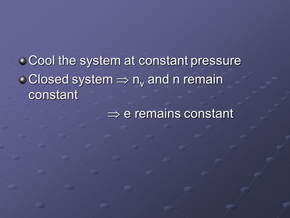 Cool the system at constant pressure