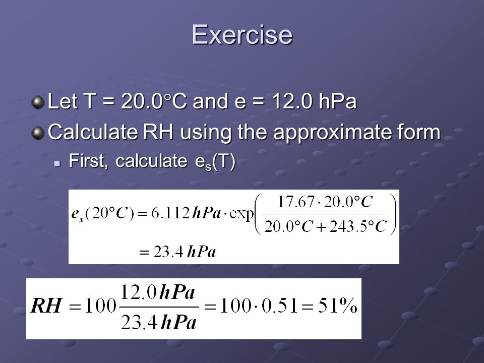 Exercise Let T = 20.0C and e = 12.0 hPa
