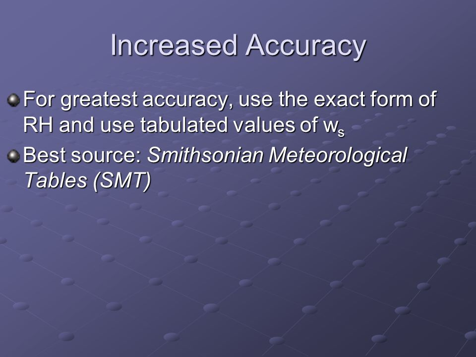 Increased Accuracy For greatest accuracy, use the exact form of RH and use tabulated values of ws.